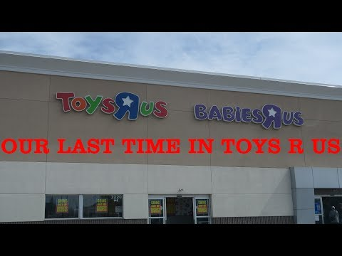 Our Last Time In Toys R Us – Lexington, Kentucky 3/25/18