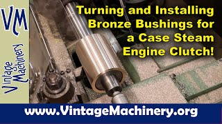 Case Steam Engine Clขtch Rebuild: Turning and Installing Bronze Bushings