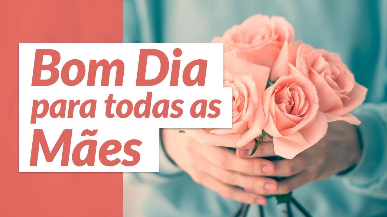 Bom Dia Das Mães Para Todas As Mães Mensagem Do Dia Das Mães 2021 Youtube