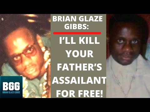 Brian Glaze Gibbs I`LL TAKE CARE OF YOUR FATHER ASSAILANT FOR FREE