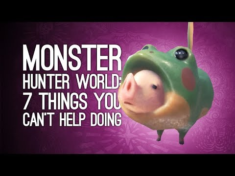 7 Things You Can't Help Doing in Monster Hunter World