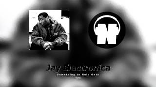 Jay Electronica - Something to Hold Onto