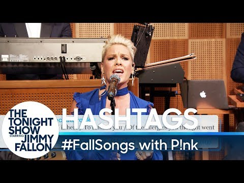 Hashtags: #FallSongs with P!nk