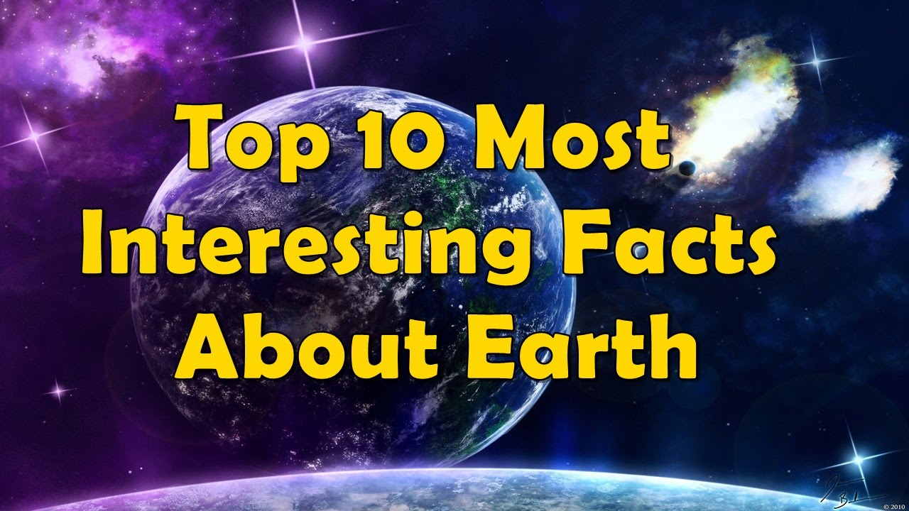 Most Interesting Facts >> Top 10 Most Interesting Facts About Earth