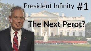 President Infinity - Michael Bloomberg 2016?! (Part 1)
