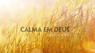 Calma em Deus I Coral Adorai