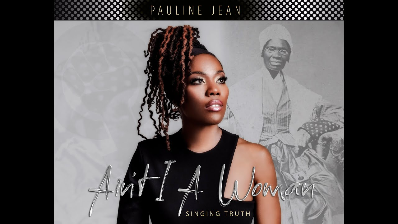 PAULINE JEAN:   AIN'T I A WOMAN (Singing Truth)