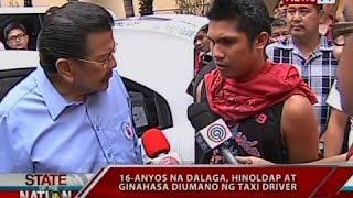 SONA: 16-anyos na dalaga, hinoldap at ginahasa diumano ng taxi driver