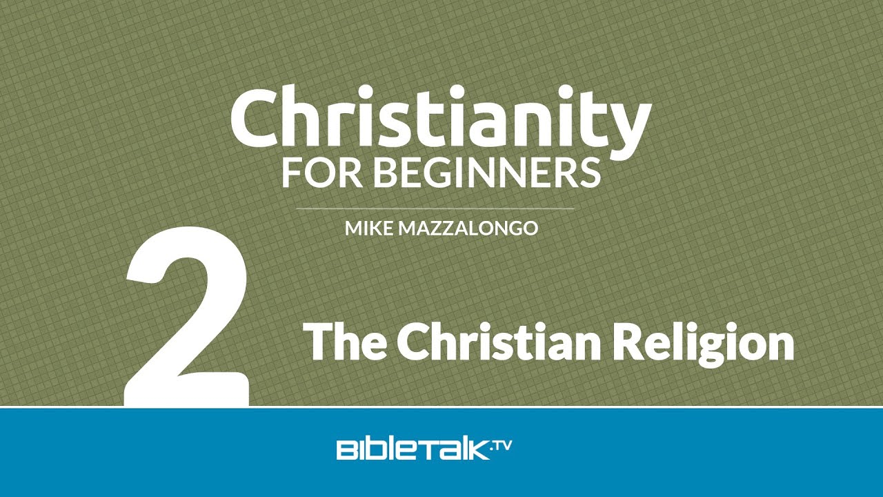 Christianity for Beginners: The Christian Religion (2 of 7)