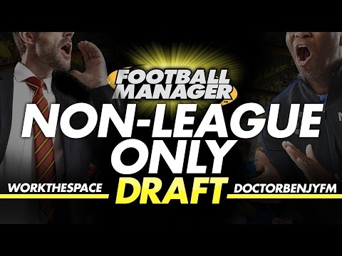 DRAFT MODE | WorkTheSpace vs DoctorBenjyFM | Non League Players Only! Football Manager 2017