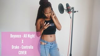 Beyonce x Drake - All Night/Controlla Cover