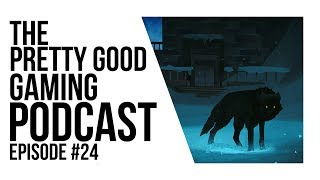 Videogame Reviews! The Long Dark and MORE! | Pretty Good Gaming Podcast #25