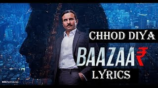 Chhod Diya | Arjit Singh | Bazaar Movie | Lyrical Full Song | Saif Ali Khan |