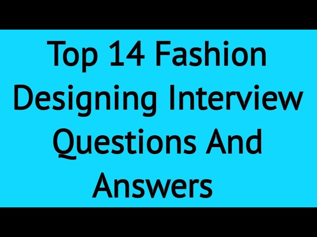 Top 14 Fashion Designer Interview Questions And Answers Youtube
