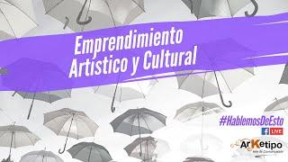 #HablemosDeEsto - Emprendimiento Artístico y Cultural