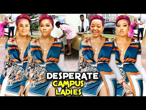 Download DESPERATE CAMPUS LADIES 5&6(Trending New Movie)UJU OKOLI/TANA ADELANA/LUCHY DONALD 2021 LATEST MOVIE