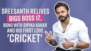 Sreesanth RELIVES his Bigg Boss 12 journey, bond with Dipika Kakar and his first love 'Cricket'