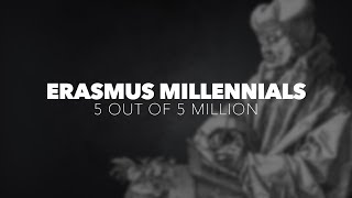ERASMUS MILLENNIALS 5 out of 5 million  Jan 2019