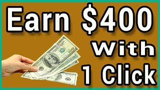 Earn $400.00 With Just 1 Click! [Make Money Online]