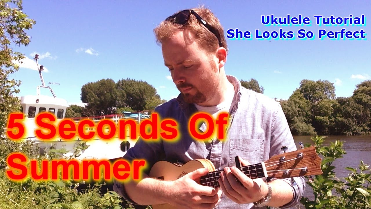 5 Seconds Of Summer She Looks So Perfect Chords Capo 4 Uke