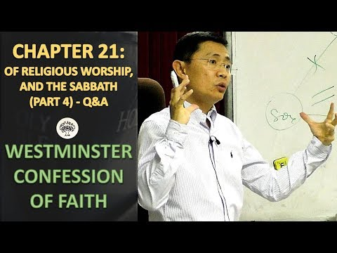 Westminster Confession of Faith Chapter 21: Of Religious Worship And The Sabbath (Part 4) Q&A