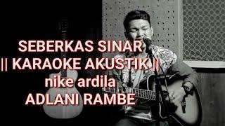 Download Lagu Seberkas sinar - karaoke akustik adlani rambe mp3