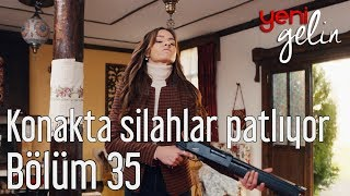 Yeni Gelin 35. Bölüm - Konakta Silahlar Patlıyor