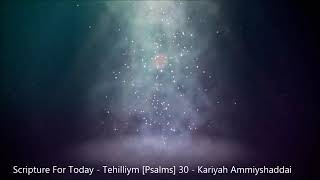 Scripture For Today - Tehilliym Psalms 30 - Kariyah Ammiyshaddai