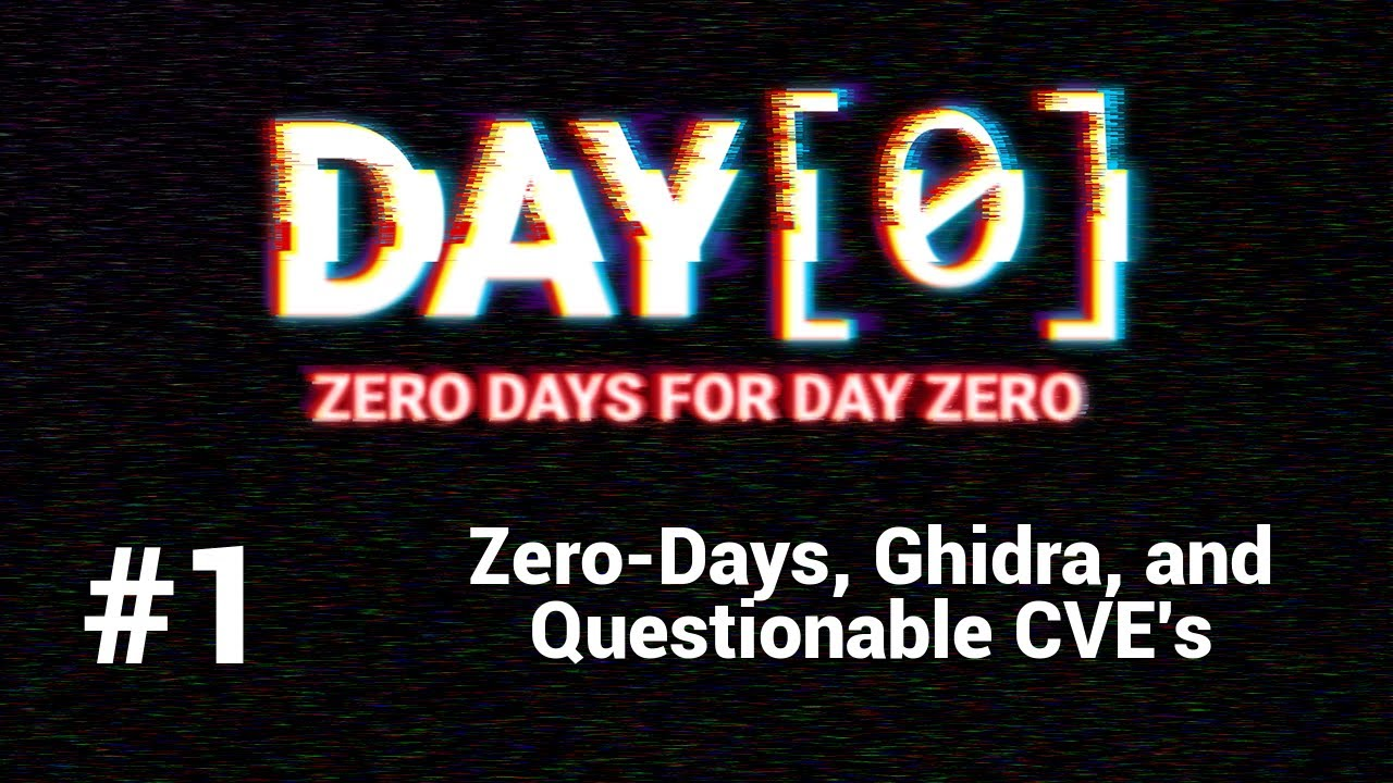 DAY[0] Episode #1 - Zero-Days, Ghidra, and Questionable CVE's