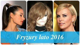 Fryzury lato 2016