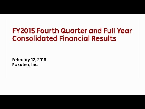 Rakuten, Inc  FY2015 Fourth Quarter and Full Year Consolidated Financial Results