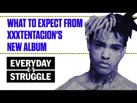 What to Expect From XXXTentacion's New Album | Everyday Struggle