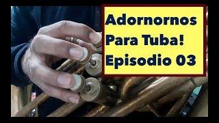 Adornos Para Tuba - Ep.  03