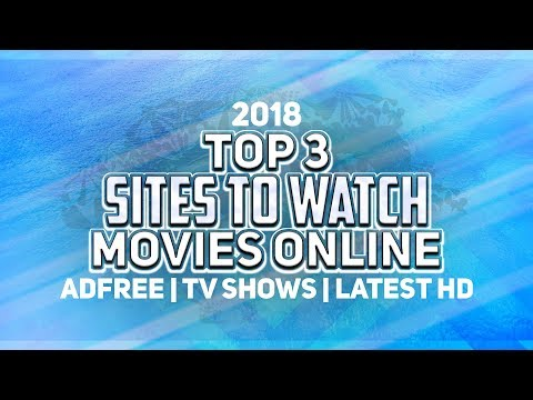 Top 3 Best Free Sites to Watch Latest Movies And Tv Shows Online!! 2017/18