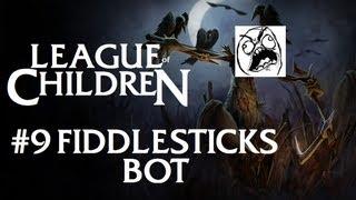 League Of Children #9 - FIDDLESTICKS BOT