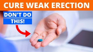 5 Simple Ways To Cure Weak Erection (Erectile Dysfunction -- Causes and Treatment)