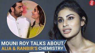 Mouni Roy talks about Alia Bhatt & Ranbir Kapoor's chemistry