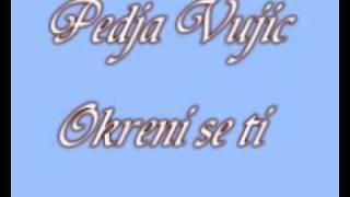 Pedja Vujic-Okreni se ti.wmv