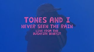 TONES AND I - NEVER SEEN THE RAIN (LIVE FROM THE BUSHFIRE BENEFIT)