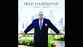 Fred Hammond - I Will Trust (feat. Brleann Hammond)
