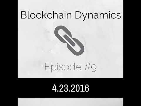 Blockchain Dynamics #9 4/23/2016