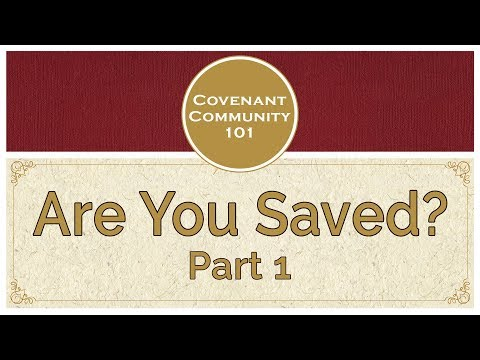 Covenant Community 101: Are You Saved? Part 1