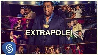Raça Negra - Extrapolei part. Xand (Raça Negra & Amigos 2) [Vídeo Oficial]