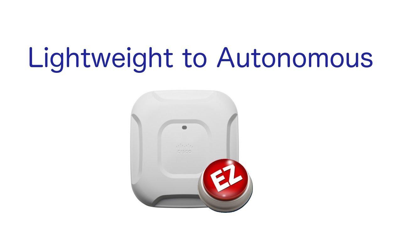 Easy Method for Lightweight AP (LWAPP CAPWAP) to Autonomous Standalone  Conversion