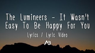 The Lumineers - It Wasn't Easy To Be Happy For You (Lyrics / Lyric)