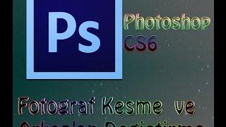 Photoshop CS6 - Fotoğraf Kesme Ve Arkaplan Değiştirme