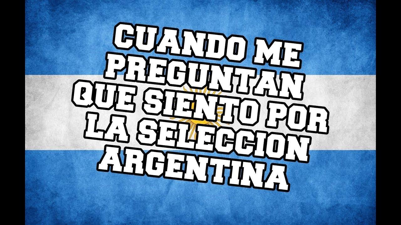 Cuando Me Preguntan Que Siento Por Mi Seleccion Argentina Vamos Argentina