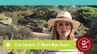 Kew Gardens London:  K-Rated Mum Report