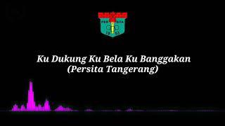 Ku Dukung Ku Bela Ku Banggakan - Persita Tangerang (lirik)