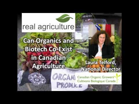 Can Organics and Biotech Co-Exist in Agriculture - Laura Telford, Canadian Organic Growers